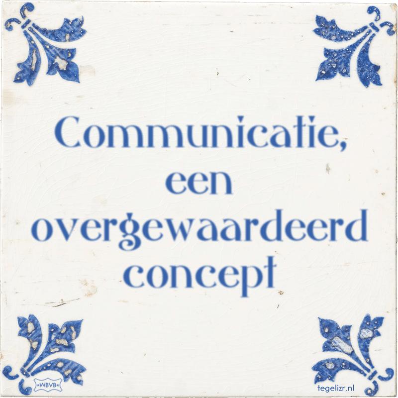 Communicatie, een overgewaardeerd concept - Online tegeltjes bakken