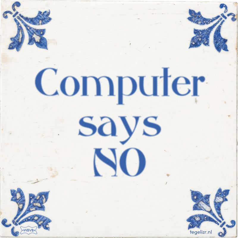 Computer says NO - Online tegeltjes bakken