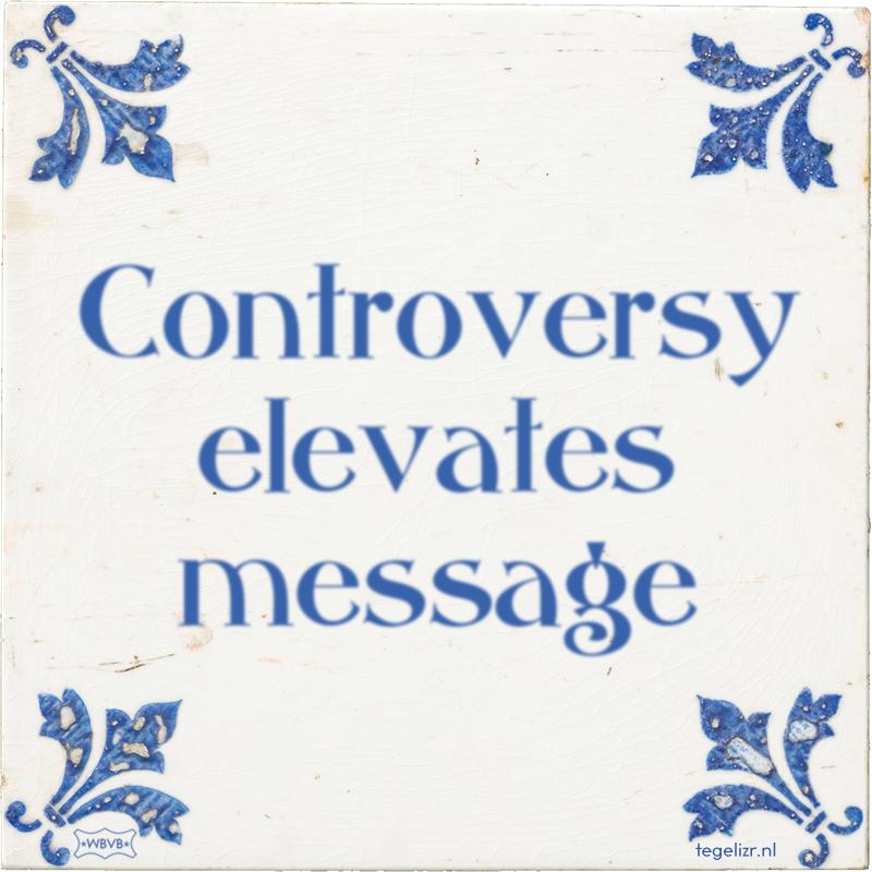 Controversy elevates message - Online tegeltjes bakken