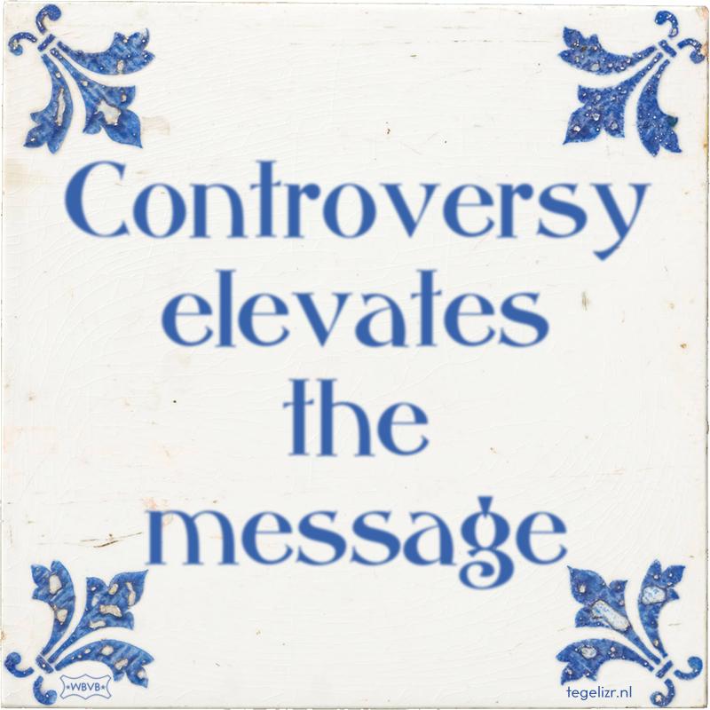 Controversy elevates the message - Online tegeltjes bakken