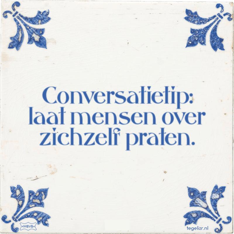 conversatietip laat mensen over zichzelf praten - Online tegeltjes bakken
