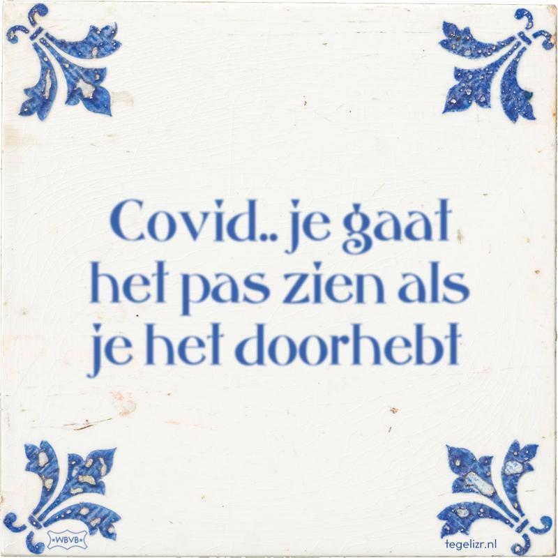 Covid.. je gaat het pas zien als je het doorhebt - Online tegeltjes bakken