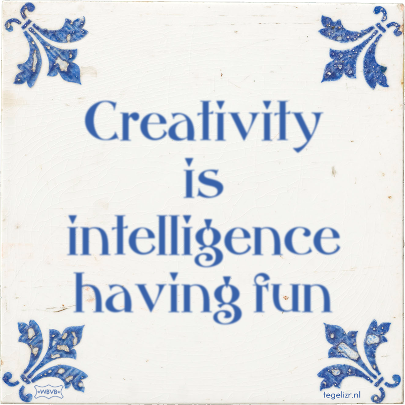 Creativity is intelligence having fun - Online tegeltjes bakken
