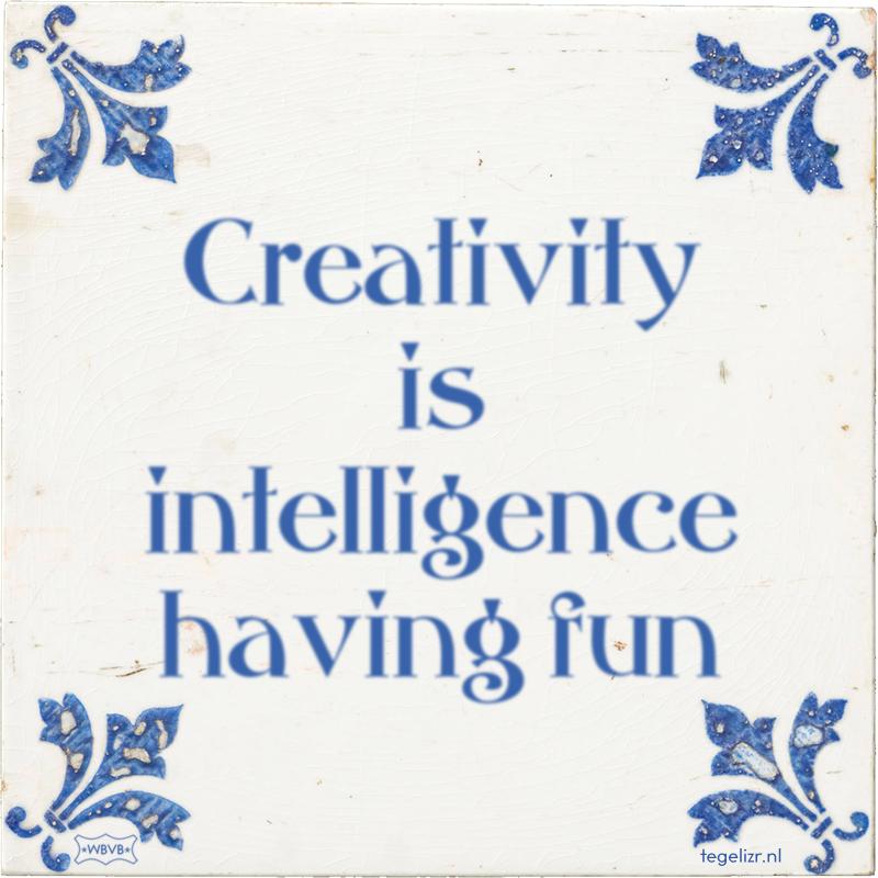 Creativity is intelligence having fun - Online tegeltjes bakken