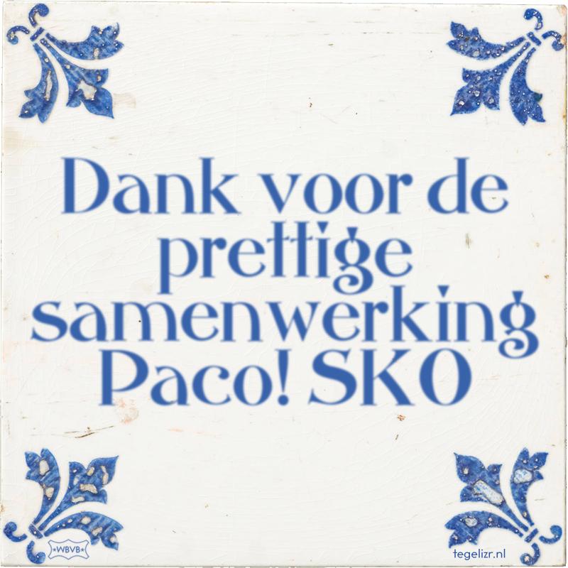 Dank voor de prettige samenwerking Paco! SKO - Online tegeltjes bakken