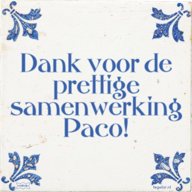 Dank voor de prettige samenwerking Paco! - Online tegeltjes bakken
