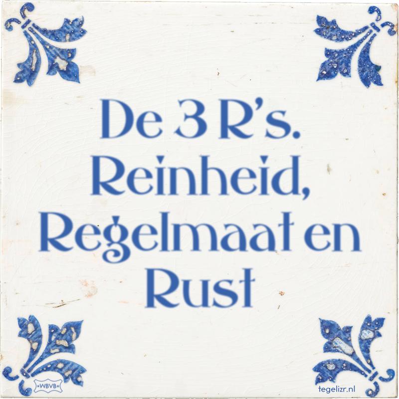 De 3 R's. Reinheid, Regelmaat en Rust - Online tegeltjes bakken