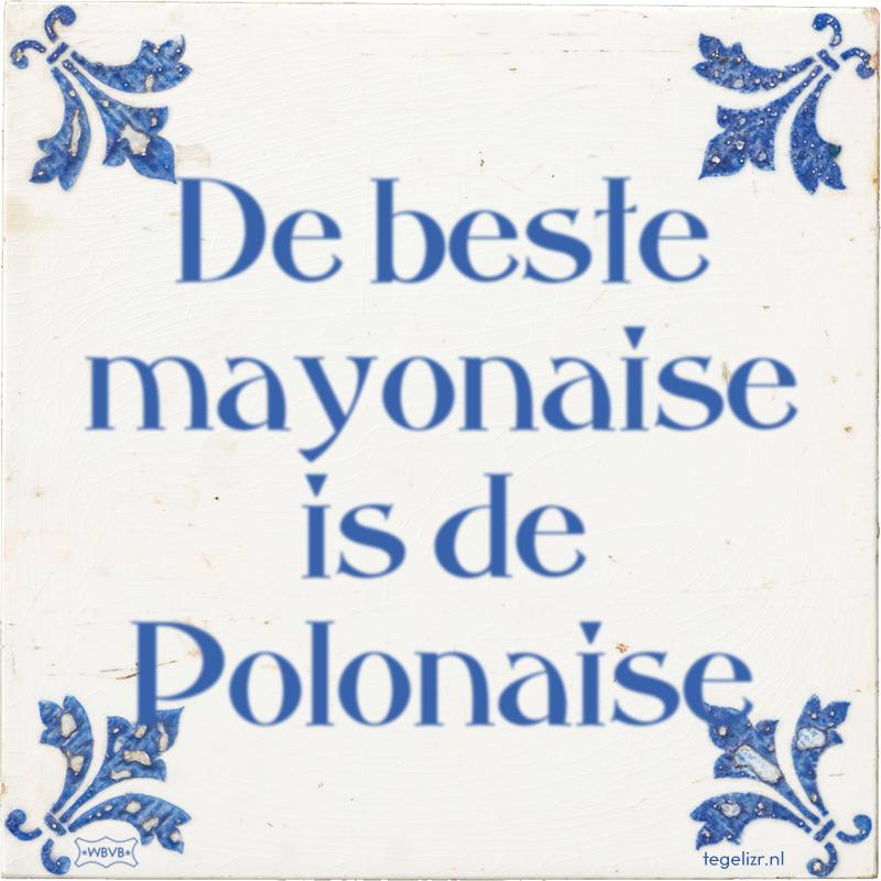 De beste mayonaise is de Polonaise - Online tegeltjes bakken