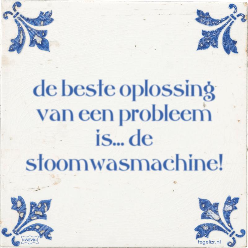 de beste oplossing van een probleem is... de stoomwasmachine! - Online tegeltjes bakken