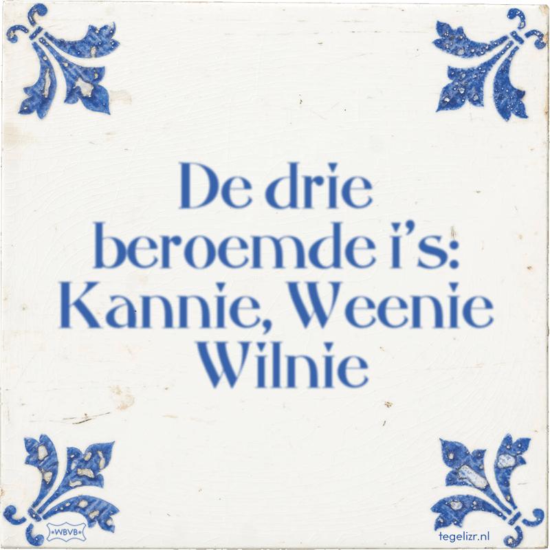 De drie beroemde i's: Kannie, Weenie Wilnie - Online tegeltjes bakken