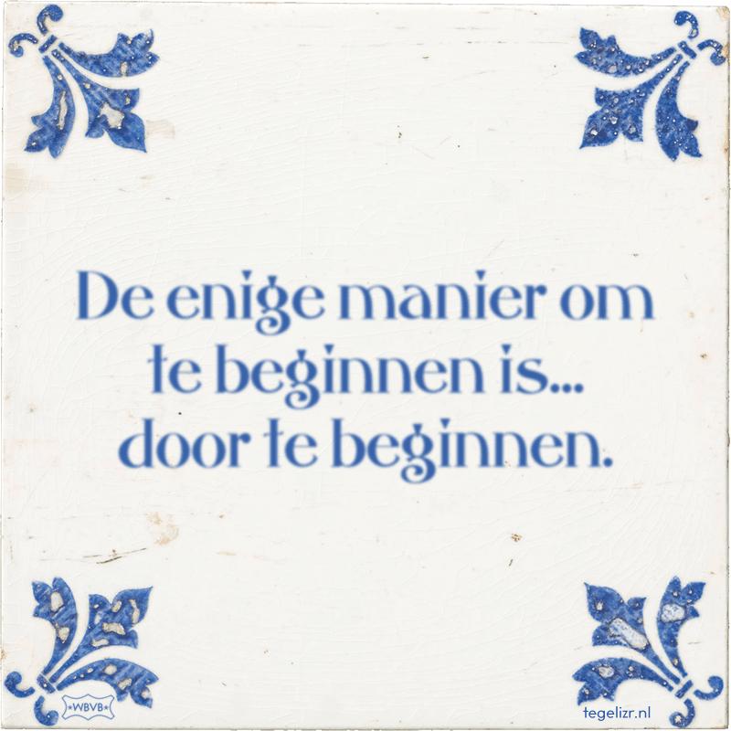 De enige manier om te beginnen is... door te beginnen. - Online tegeltjes bakken
