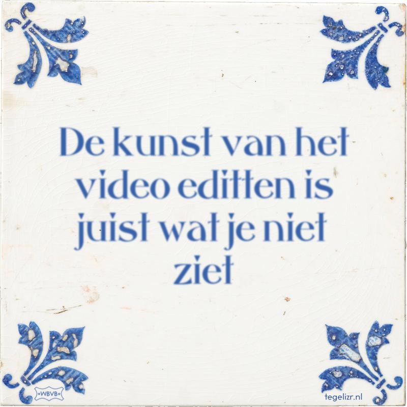 De kunst van het video editten is juist wat je niet ziet - Online tegeltjes bakken