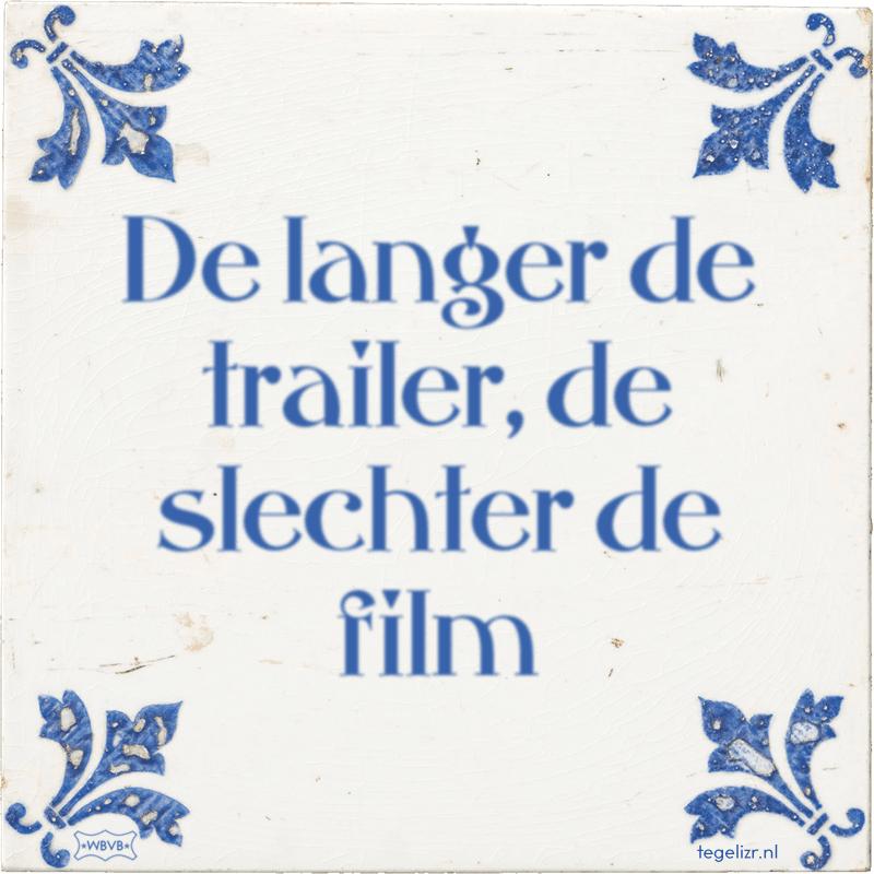 De langer de trailer, de slechter de film - Online tegeltjes bakken