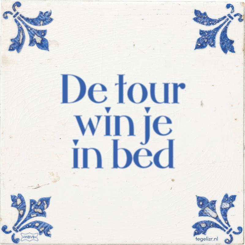 De tour win je in bed - Online tegeltjes bakken