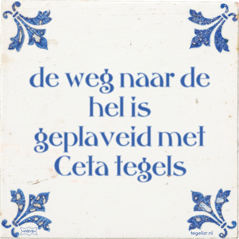 de weg naar de hel is geplaveid met Ceta tegels - Online tegeltjes bakken