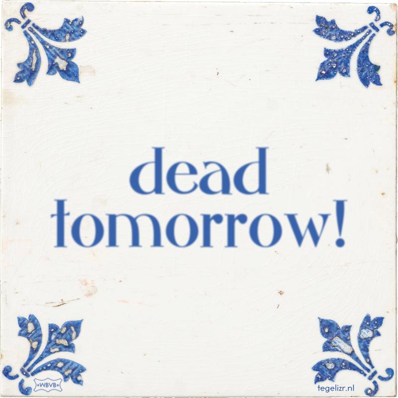 dead tomorrow! - Online tegeltjes bakken