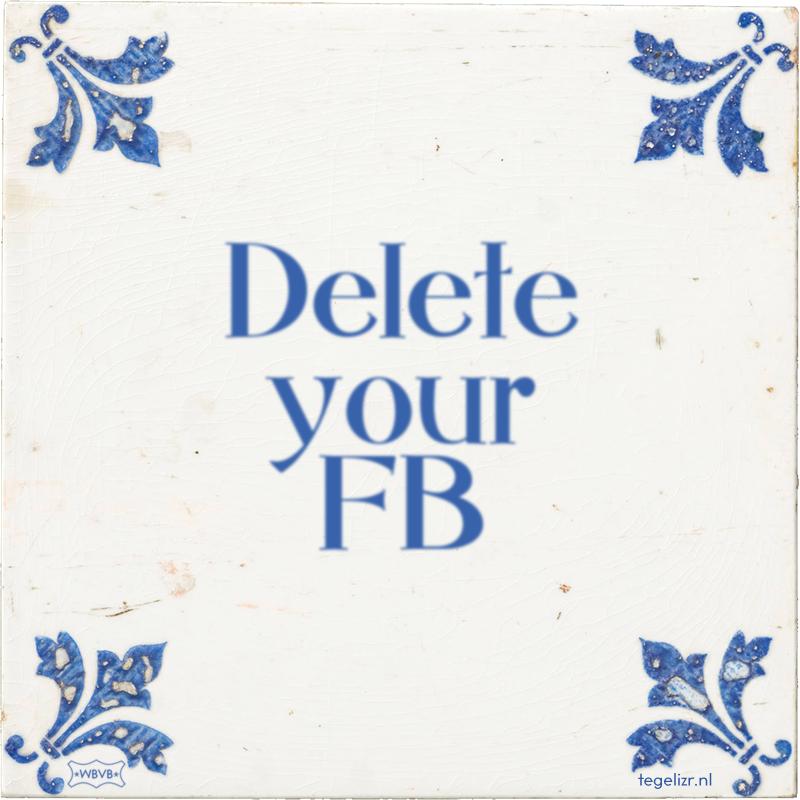 Delete your FB - Online tegeltjes bakken