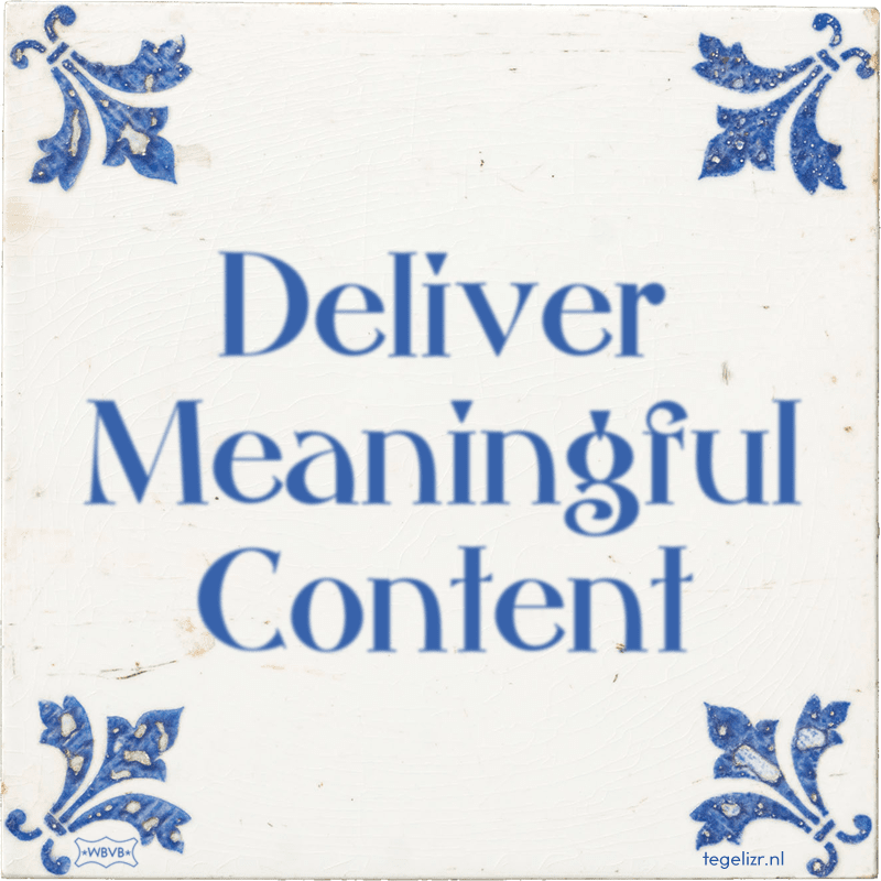 Deliver Meaningful Content - Online tegeltjes bakken