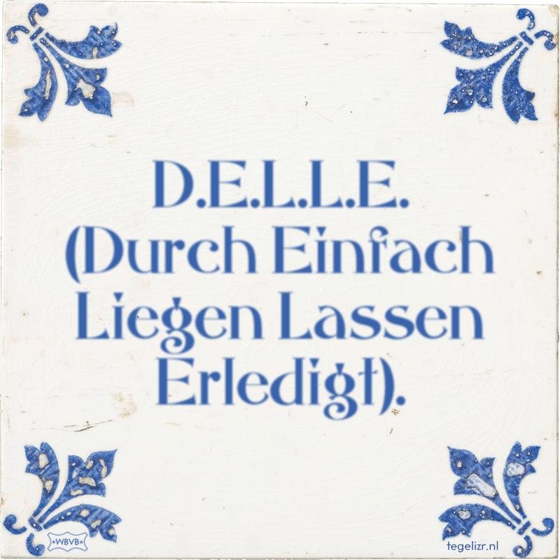 D.E.L.L.E. (Durch Einfach Liegen Lassen Erledigt). - Online tegeltjes bakken