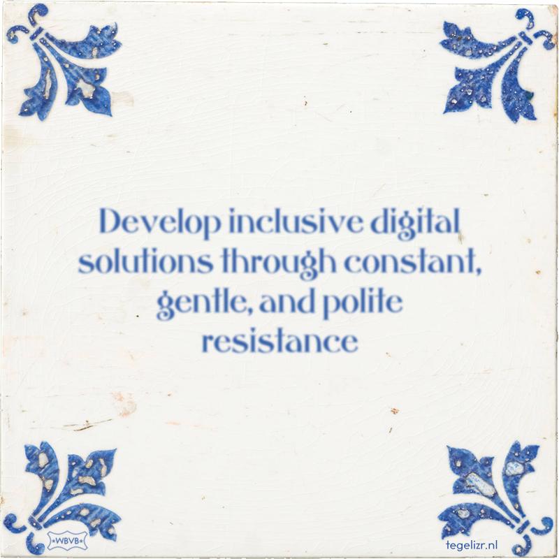 Develop inclusive digital solutions through constant, gentle, and polite resistance - Online tegeltjes bakken