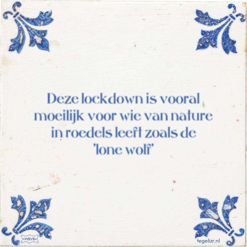 Deze lockdown is vooral moeilijk voor wie van nature in roedels leeft zoals de 'lone wolf' - Online tegeltjes bakken