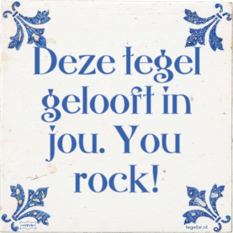 Deze tegel gelooft in jou. You rock! - Online tegeltjes bakken