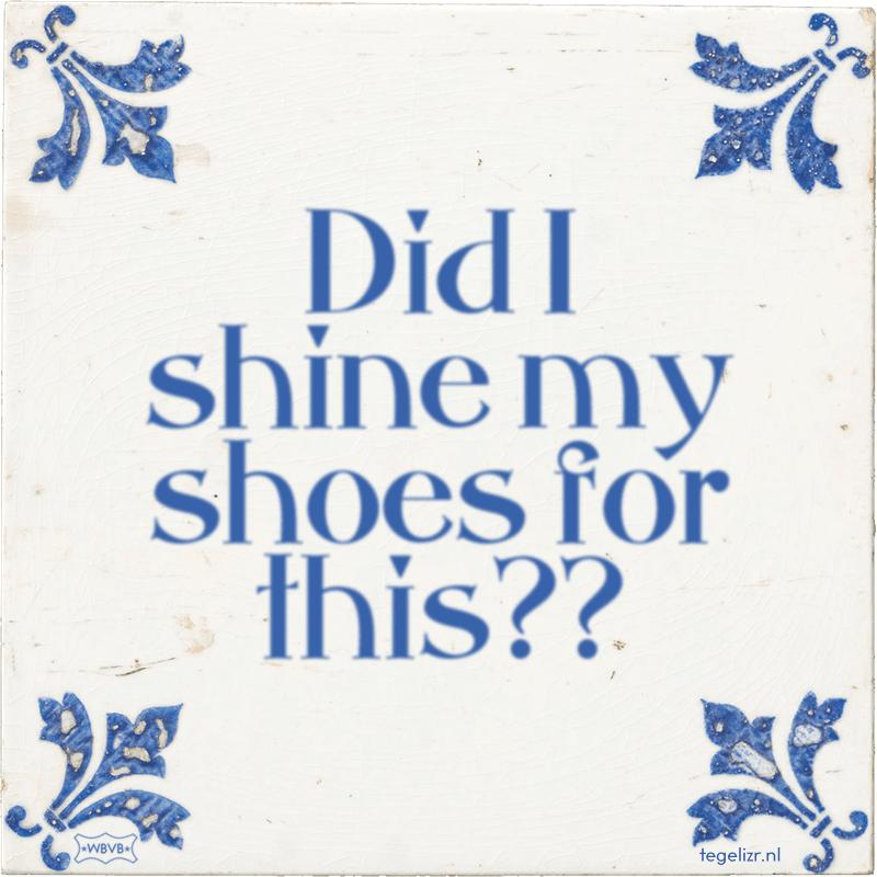 Did I shine my shoes for this?? - Online tegeltjes bakken