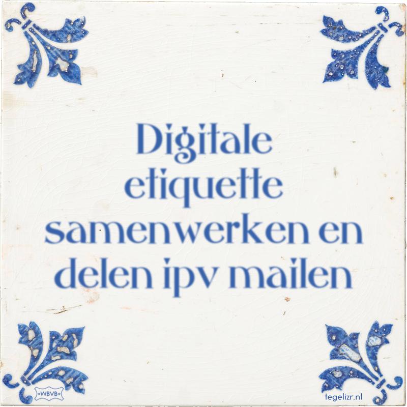 Digitale etiquette samenwerken en delen ipv mailen - Online tegeltjes bakken