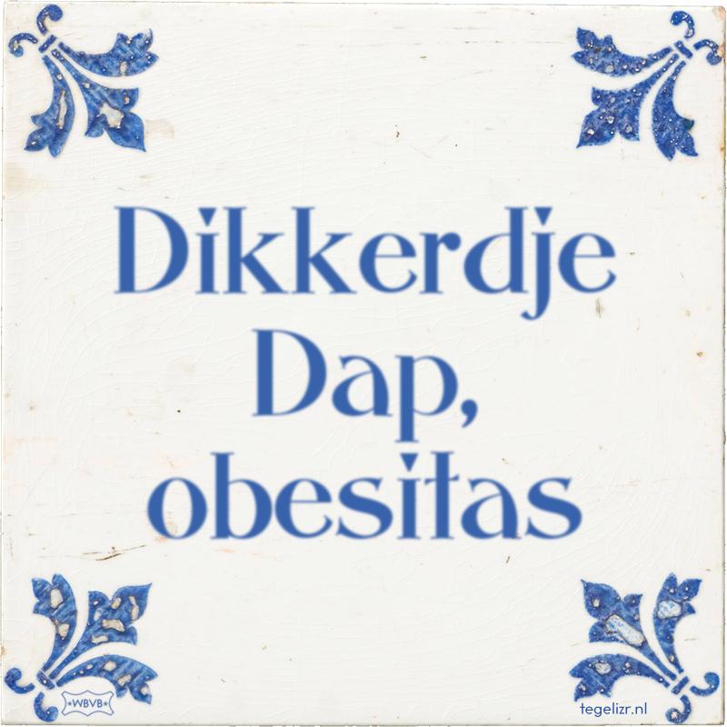 Dikkerdje Dap, obesitas - Online tegeltjes bakken