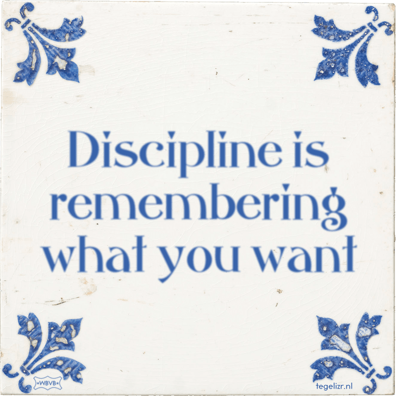 Discipline is remembering what you want - Online tegeltjes bakken