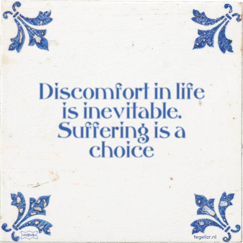 Discomfort in life is inevitable. Suffering is a choice - Online tegeltjes bakken