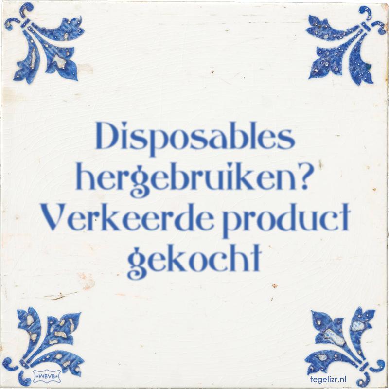 Disposables hergebruiken? Verkeerde product gekocht - Online tegeltjes bakken