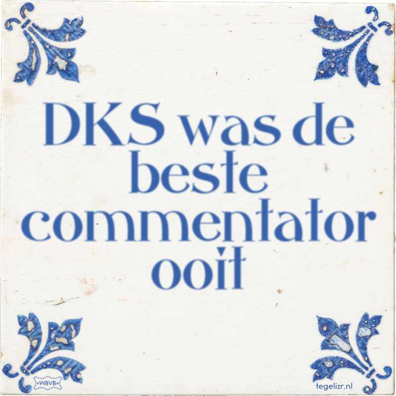 DKS was de beste commentator ooit - Online tegeltjes bakken