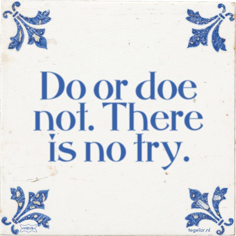 Do or doe not. There is no try. - Online tegeltjes bakken