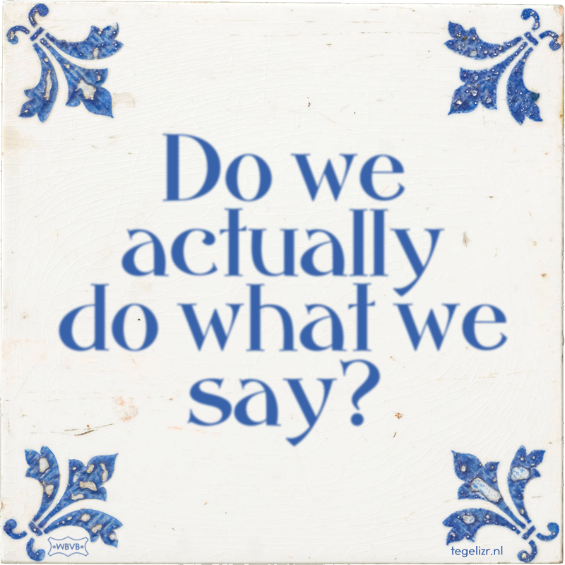 Do we actually do what we say? - Online tegeltjes bakken