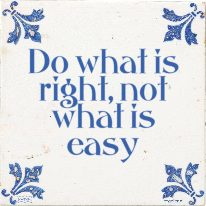 Do what is right, not what is easy - Online tegeltjes bakken