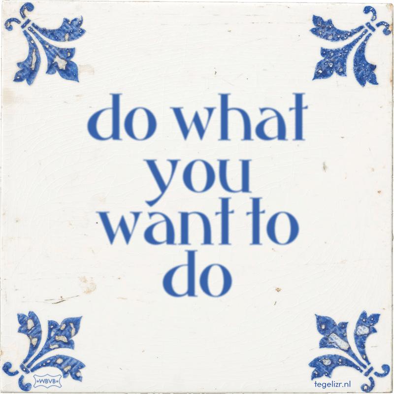 do what you want to do - Online tegeltjes bakken
