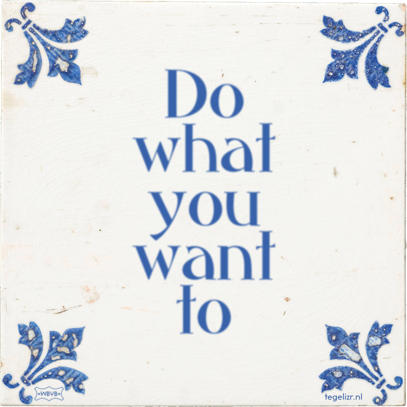 Do what you want to - Online tegeltjes bakken