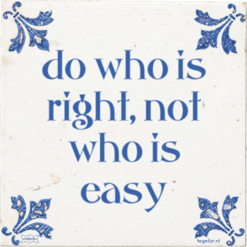 do who is right, not who is easy - Online tegeltjes bakken