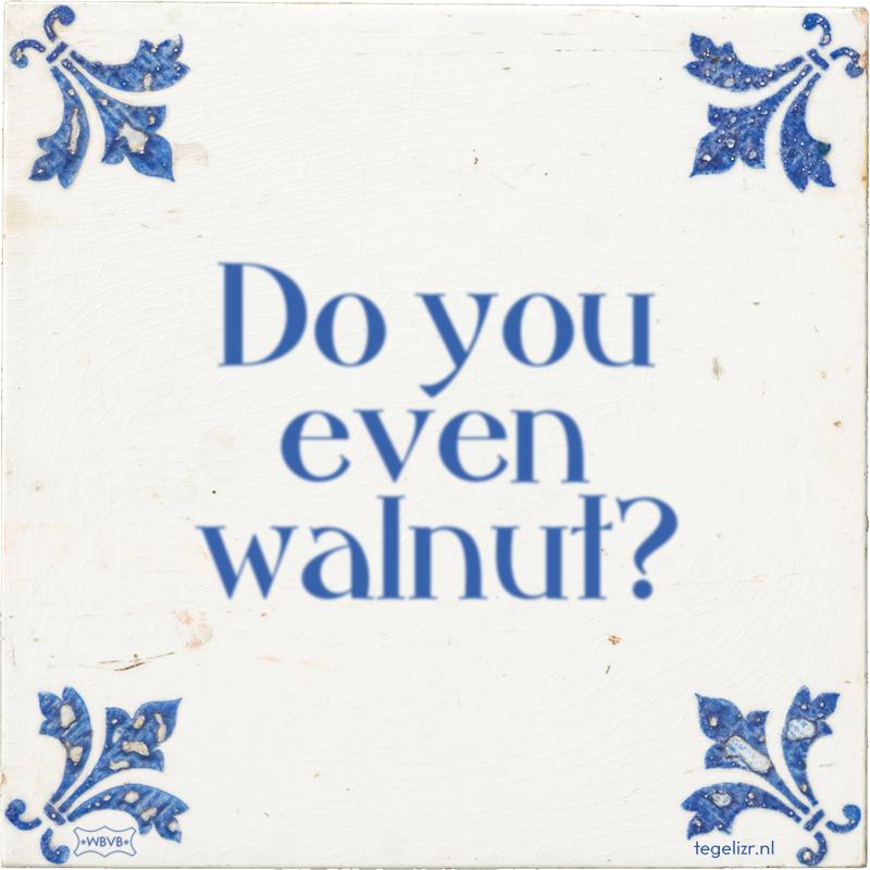 Do you even walnut? - Online tegeltjes bakken