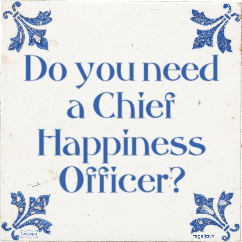 Do you need a Chief Happiness Officer? - Online tegeltjes bakken