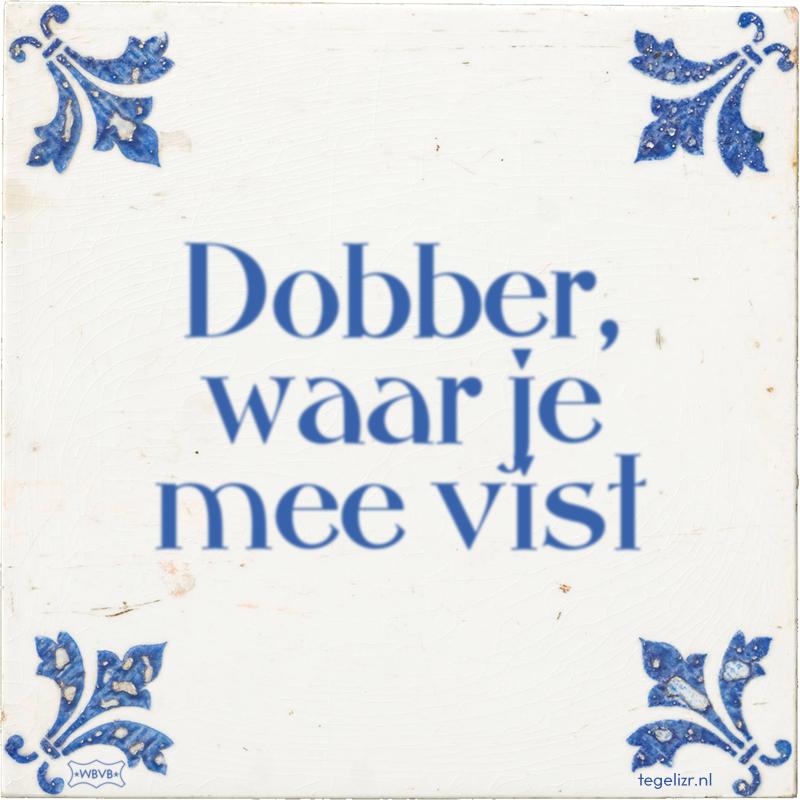 Dobber, waar je mee vist - Online tegeltjes bakken