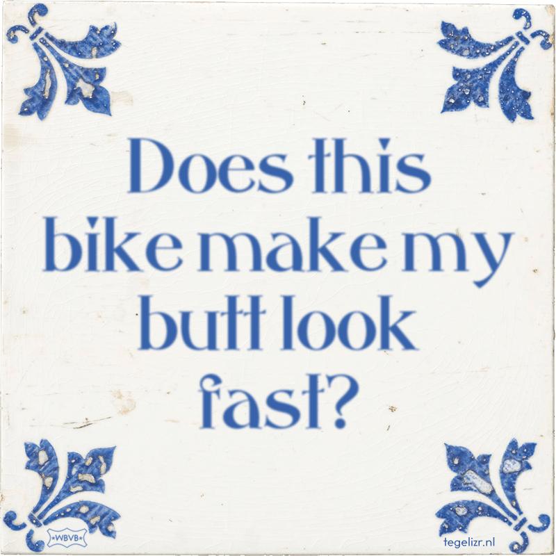 Does this bike make my butt look fast? - Online tegeltjes bakken