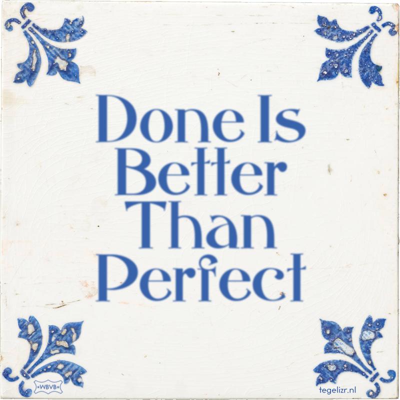 Done Is Better Than Perfect - Online tegeltjes bakken