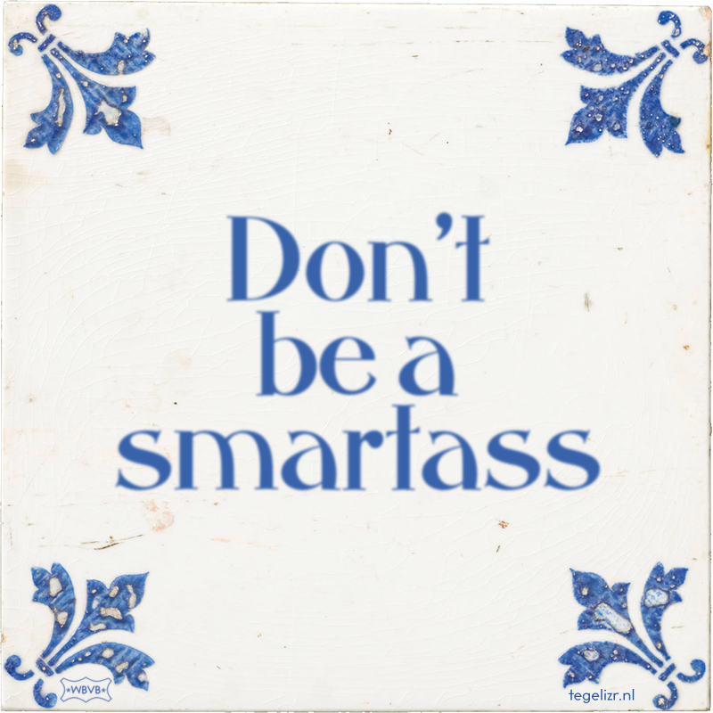 Don't be a smartass - Online tegeltjes bakken