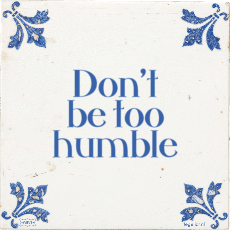 Don't be too humble - Online tegeltjes bakken