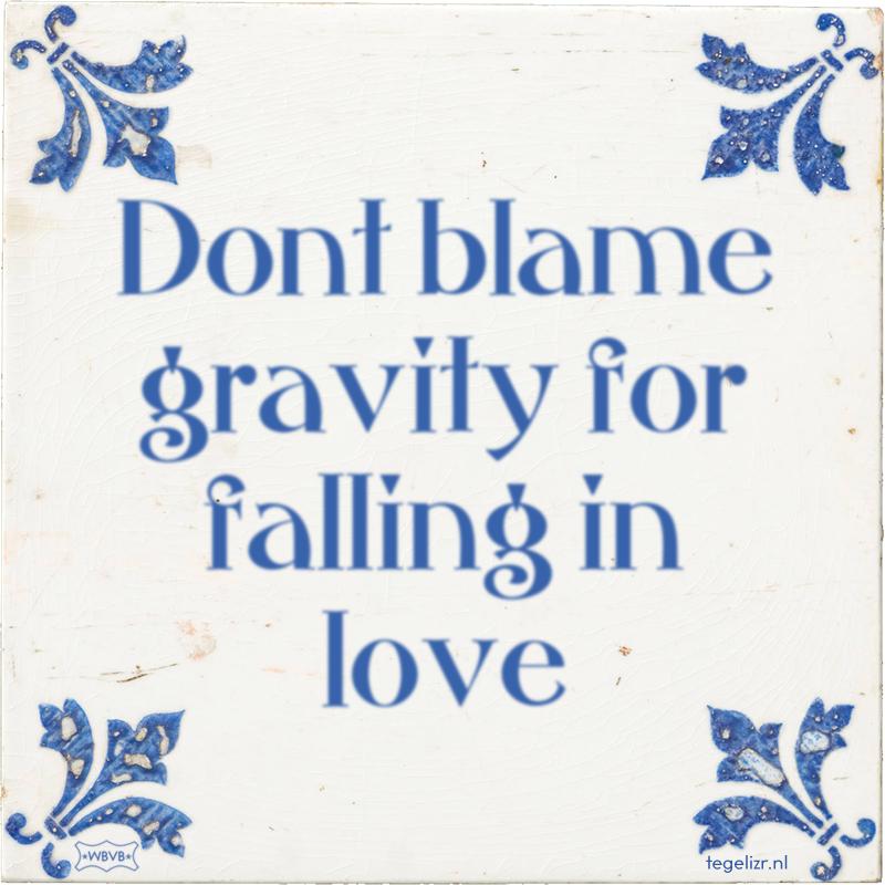 Dont blame gravity for falling in love - Online tegeltjes bakken