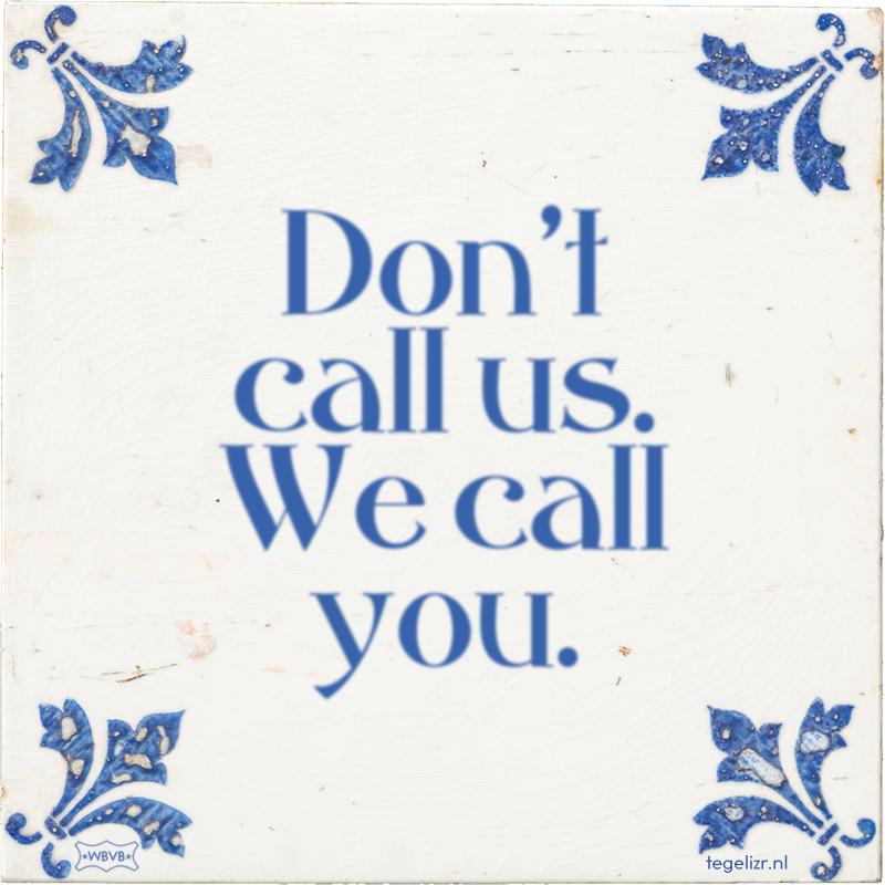 Don't call us. We call you. - Online tegeltjes bakken