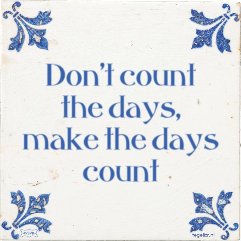 Don't count the days, make the days count - Online tegeltjes bakken