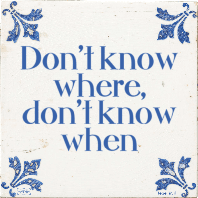 Don't know where, don't know when - Online tegeltjes bakken